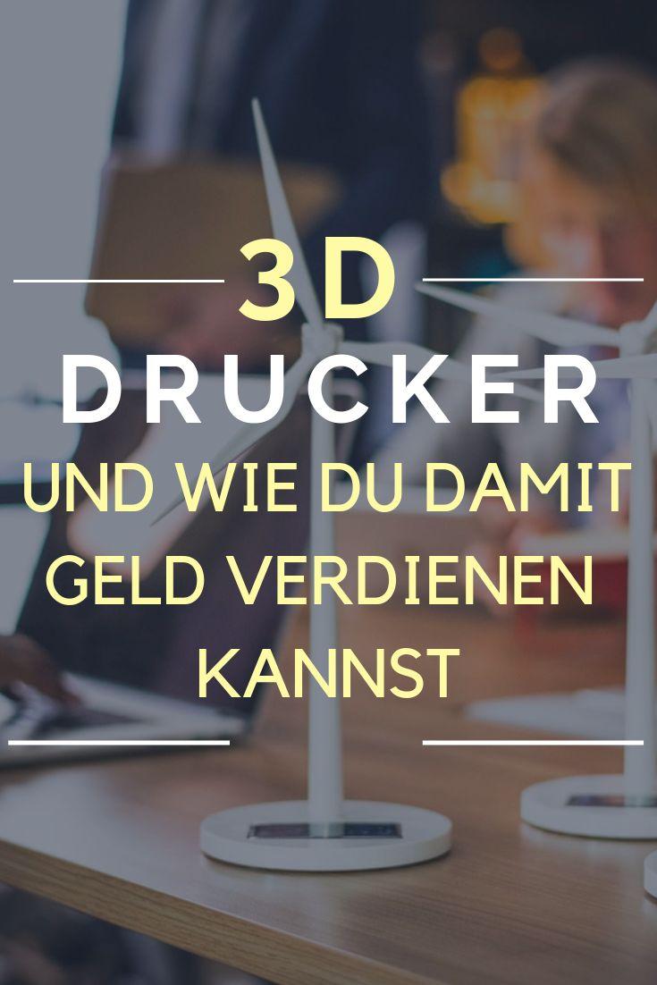 Geld verdienen mit dem 3D Drucker