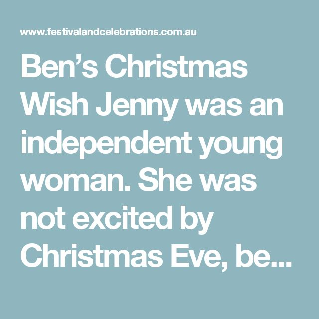 """Ben's Christmas Wish  Jenny was an independent young woman. She was not excited by Christmas Eve, because her parents treated her like a child, showering her with food and kindness. She wanted to be feel """"cool"""", so she went to her workplace Christmas party on the 23rd of December dressed up as the Christkind – white dress, two small golden wings, a golden halo on her golden curls. Her outfit was a huge hit with her colleagues and even at the all-night disco they attended afterwards. They had…"""
