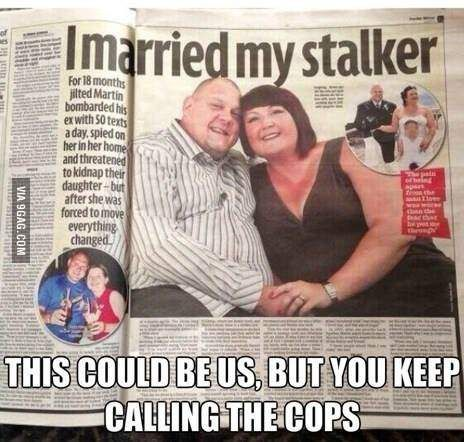 this could be us but you keep calling the cops