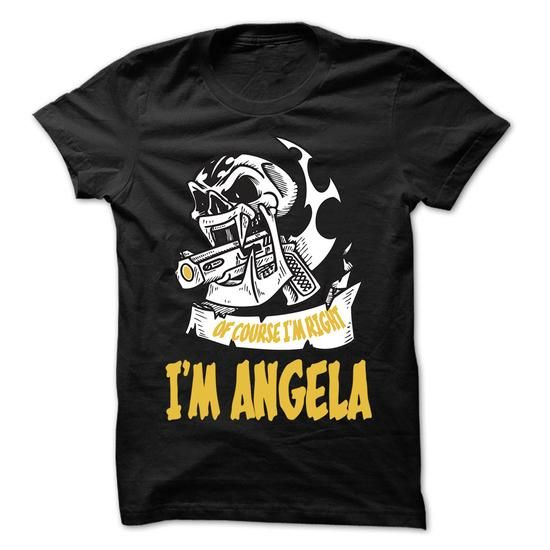 Of Course I Am Right I Am ANGELA ... - 99 Cool Name Shi - #tee time #striped sweater. LOWEST PRICE  => https://www.sunfrog.com/LifeStyle/Of-Course-I-Am-Right-I-Am-ANGELA--99-Cool-Name-Shirt-.html?60505