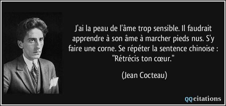 """J'ai la peau de l'âme trop sensible. Il faudrait apprendre à son âme à marcher pieds nus. S'y faire une corne. Se répéter la sentence chinoise : """"Rétrécis ton cœur."""" (Jean Cocteau) #citations #JeanCocteau"""