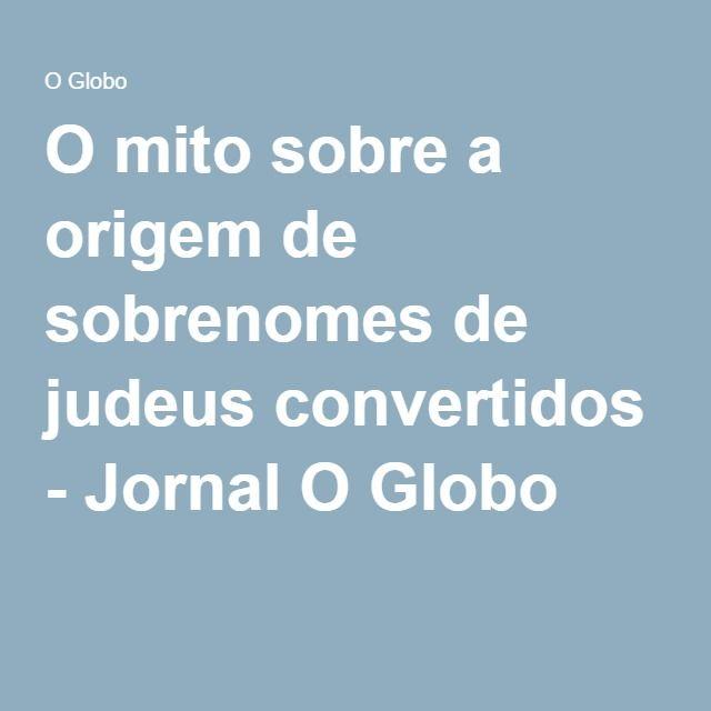 O mito sobre a origem de sobrenomes de judeus convertidos - Jornal O Globo