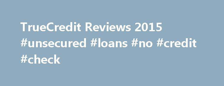TrueCredit Reviews 2015 #unsecured #loans #no #credit #check http://credit.remmont.com/truecredit-reviews-2015-unsecured-loans-no-credit-check/  #true credit report # TrueCredit Get a Free Report Credit Report TrueCredit Review TrueCredit is an operating name of TransUnion Read More...The post TrueCredit Reviews 2015 #unsecured #loans #no #credit #check appeared first on Credit.