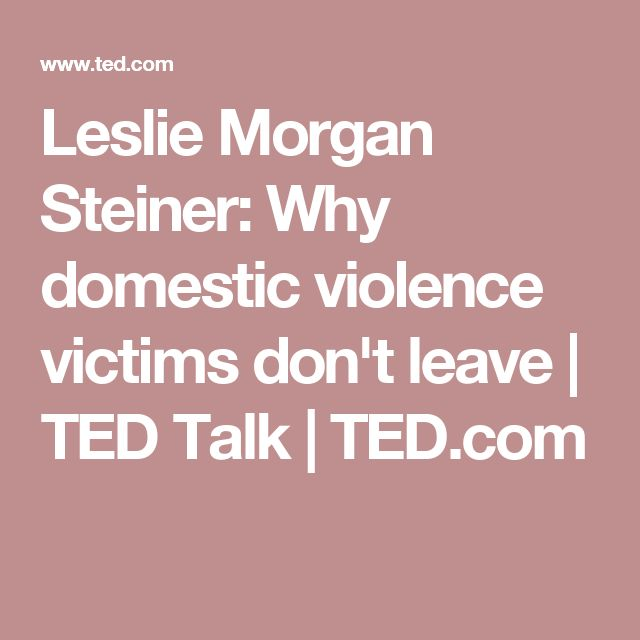 Leslie Morgan Steiner: Why domestic violence victims don't leave | TED Talk | TED.com