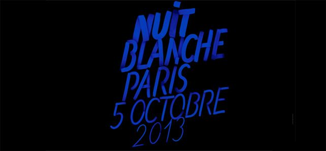 Nuit Blanche 2013 - The Paris Cultural All-Nighter of FREE events all over town on the night of Saturday, October 5th.
