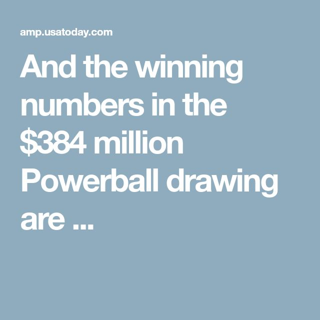 And the winning numbers in the $384 million Powerball drawing are ...