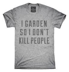 I Garden So I Don't Kill People T-Shirt, Hoodie, Tank Top