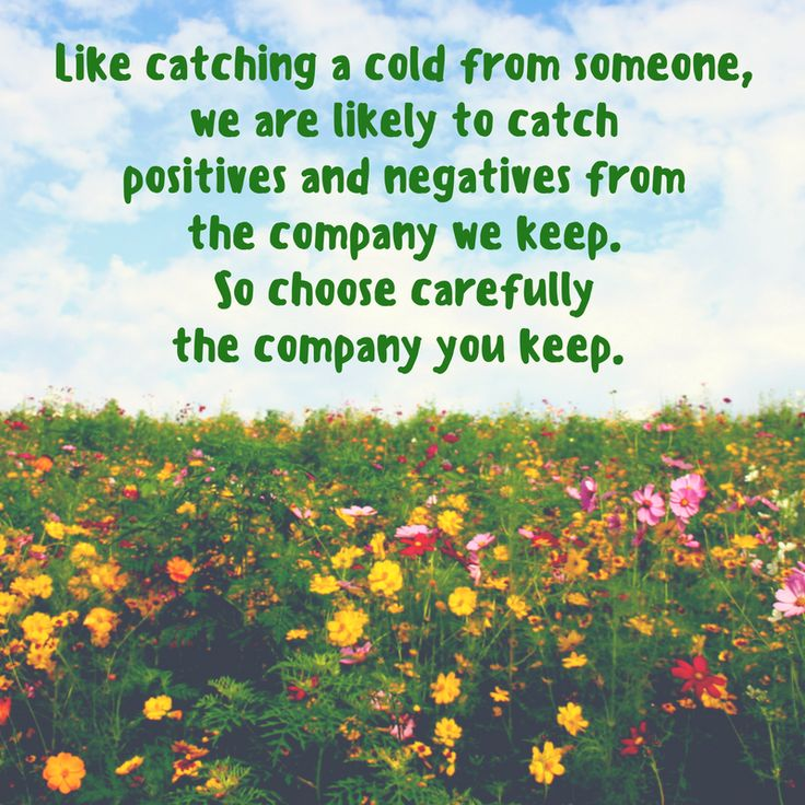 Choose carefully the company you keep