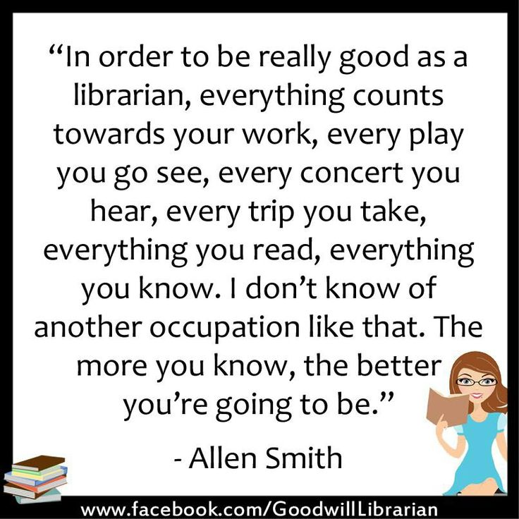 Librarians are constantly learning, that's why it's the best profession for me