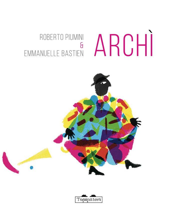 "Roberto Piumini, Emmanuelle Bastien: ""Archì"""