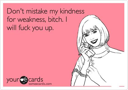 Kindness for a weakness: Amenities, My Life, Well Said, So True, Boom, Bitch, So Funny, Bahahaha, True Stories
