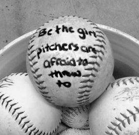 One of my other favorite quotes for softball.  Even served as my background on my phone for a love time.