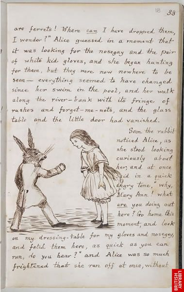 This is the original version of Alice's Adventures in Wonderland, hand-written by Charles Dodgson for Alice Liddell between 1862 and 1864. The tale was first told by mathematician and pioneer photographer Dodgson (Lewis Carroll) on 4 July 1862 to the three young daughters of Henry Liddell, Dean of Christ Church, Oxford, on a river boat trip. Dodgson published his story in 1865, with illustrations by John Tenniel. It has since become one of the most popular of all children's books