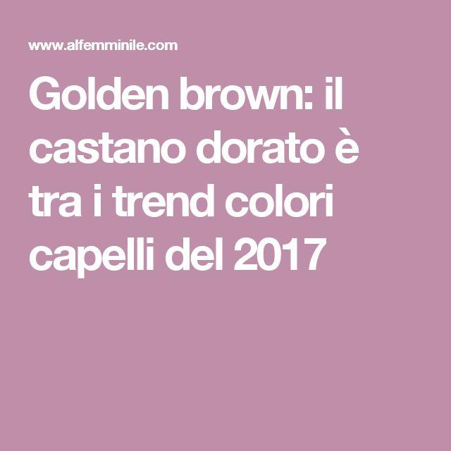 Golden brown: il castano dorato è tra i trend colori capelli del 2017