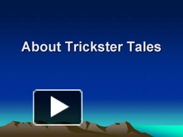 About Trickster Tales Trickster Tales A folk tale about an animal or person who engages in trickery, violence, and magic. Characters There are not many characters ...