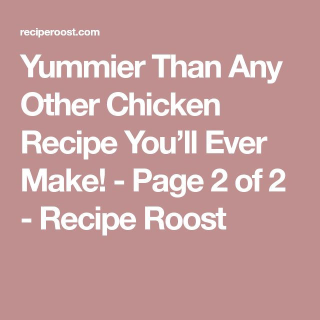 Yummier Than Any Other Chicken Recipe You'll Ever Make! - Page 2 of 2 - Recipe Roost