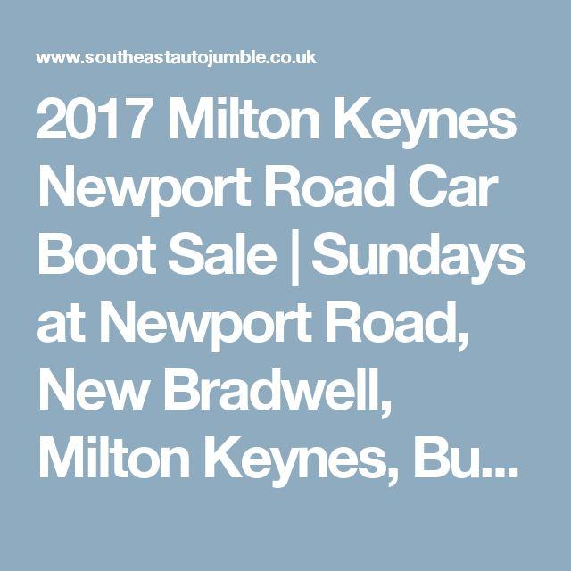 2017 Milton Keynes Newport Road Car Boot Sale | Sundays at Newport Road, New Bradwell, Milton Keynes, Buckinghamshire, MK13 0AD