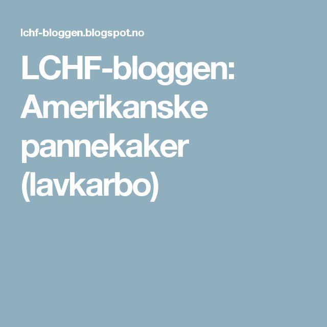 LCHF-bloggen: Amerikanske pannekaker (lavkarbo)