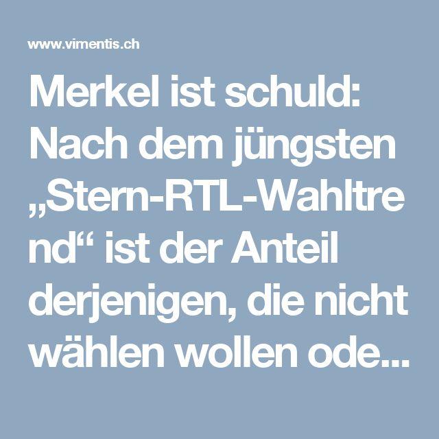 """Merkel ist schuld: Nach dem jüngsten """"Stern-RTL-Wahltrend"""" ist der Anteil derjenigen, die nicht wählen wollen oder noch unentschlossen sind, ob sie ihre Stimme abgeben werden, auf 26 Prozent (jeder 4. der Wahlberechtigten) gestiegen. - Vimentis Dialog"""