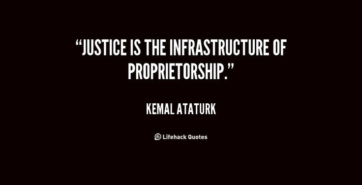 quote-Kemal-Ataturk-justice-is-the-infrastructure-of-proprietorship
