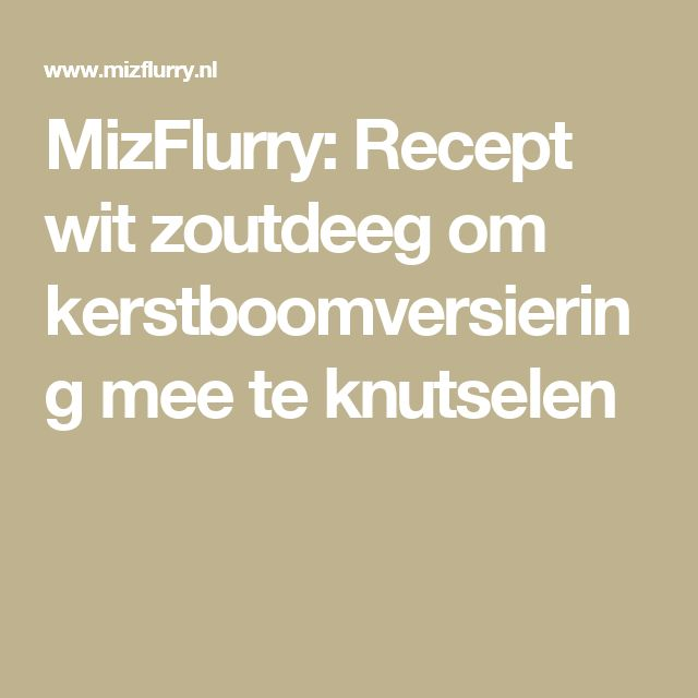 MizFlurry: Recept wit zoutdeeg om kerstboomversiering mee te knutselen