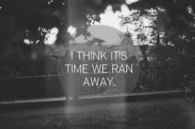 Time to run away together quotes