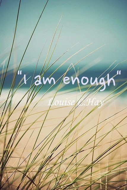 "Simple but beautiful affirmation: ""I am enough"" Louise Hay.                                                                                                                                                      More"