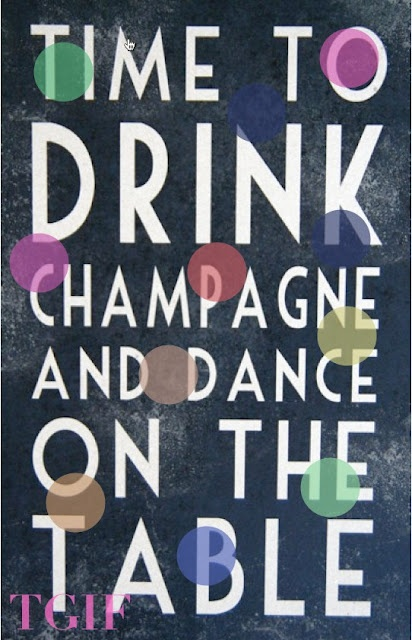 TGIF. Time to drink champagne and dance on the table!=Granny's motto