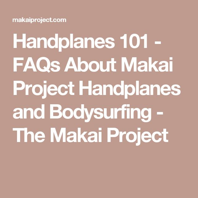 Handplanes 101 - FAQs About Makai Project Handplanes and Bodysurfing - The Makai Project