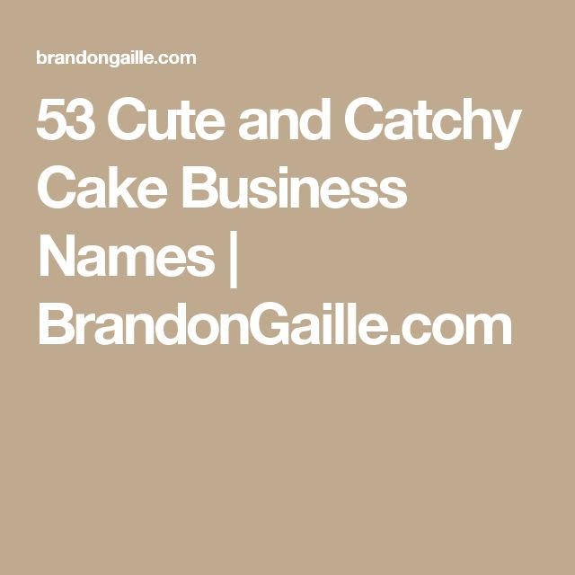 53 Cute and Catchy Cake Business Names | BrandonGaille.com