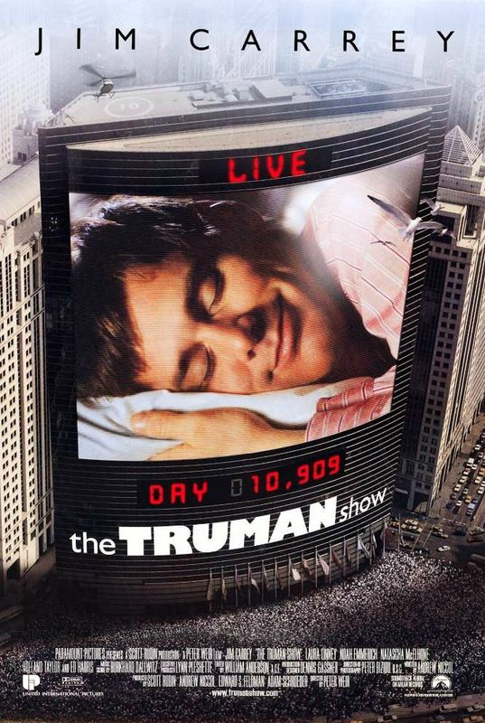 The Truman Show (1998) Directed by Peter Weir, starring Jim Carrey, Ed Harris, Laura Linney. An insurance salesman/adjuster discovers his entire life has been fabricated for a TV reality show.