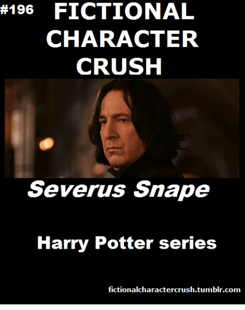 #196 - Severus Snape from Harry Potter series  21/07/2012 not really a crush but he is awesome even we thought he was evil