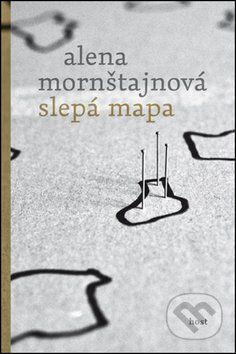 Kniha: Slepá mapa (Alena Mornštajnová). Nakupujte knihy online vo vašom obľúbenom kníhkupectve Martinus!
