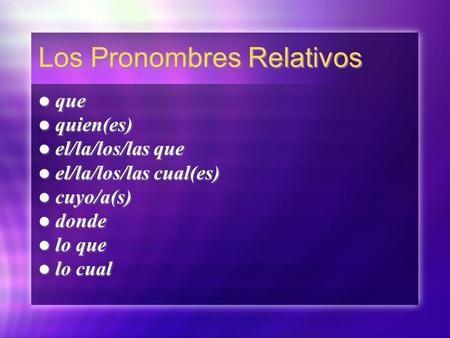 Los Pronombres Relativos que quien(es) el/la/los/las que el/la/los/las cual(es)…