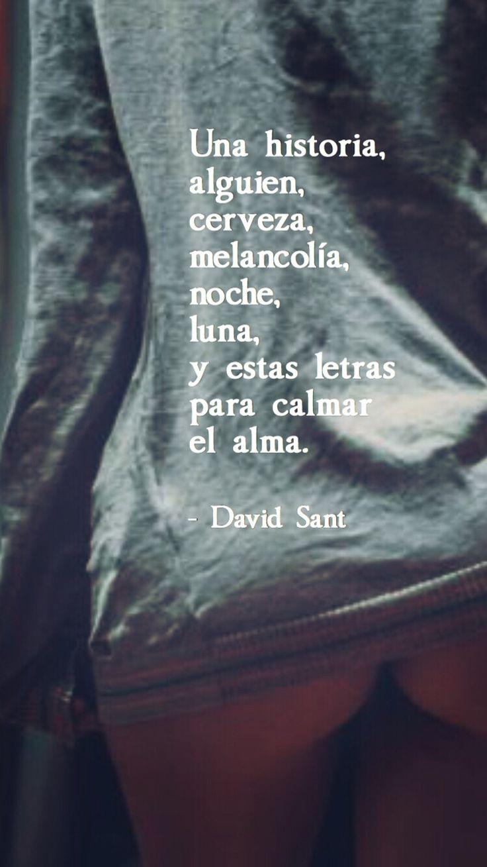 Una historia, alguien, cerveza, melancolía, noche, luna, y estas letras para calmar el alma. - David Sant  Instagram: @david_sant