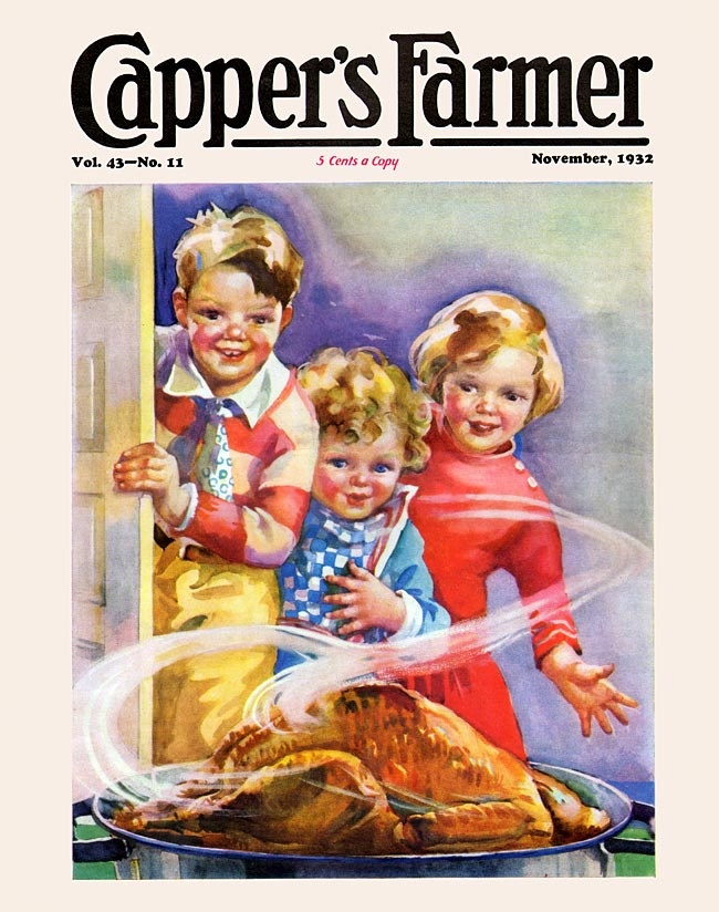 Capper's Farmer 1932 Three children come through the kitchen door and smile and grin as they see and smell the Thanksgiving turkey, sitting there all roasted and wonderful.