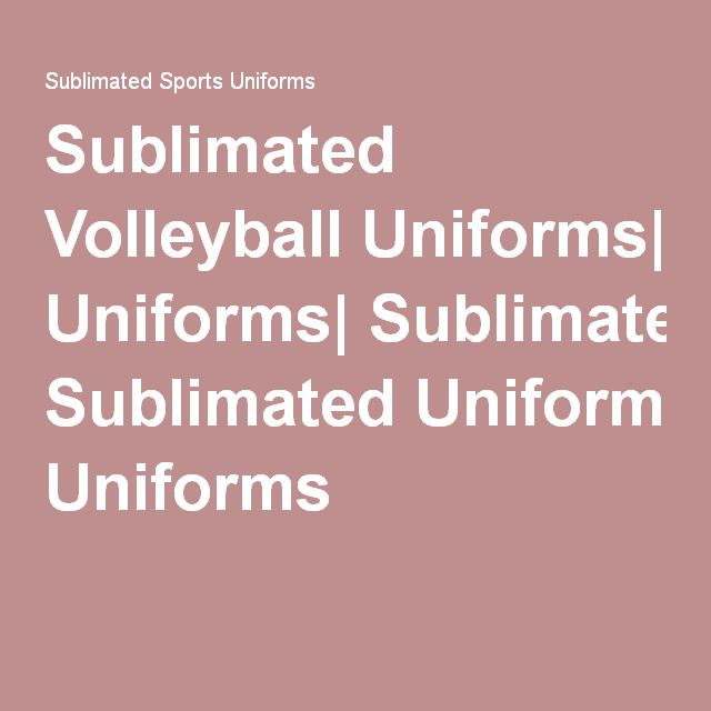 Sublimated Volleyball Uniforms| Sublimated Uniforms