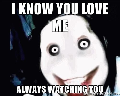i watch you sleep | know you love me Always Watching you - go to sleep | Meme Generator