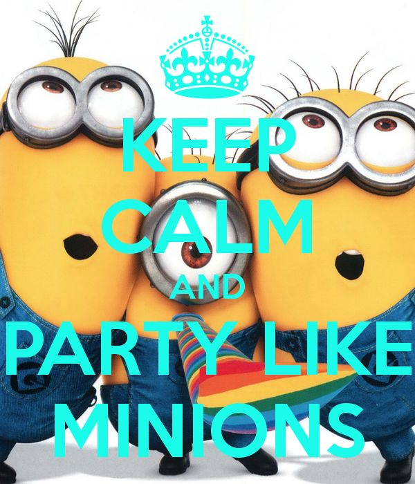 minions stay calm and party on | KEEP CALM AND PARTY LIKE MINIONS - KEEP CALM AND CARRY ON ...