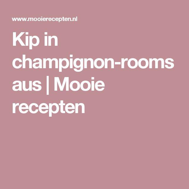 Kip in champignon-roomsaus | Mooie recepten