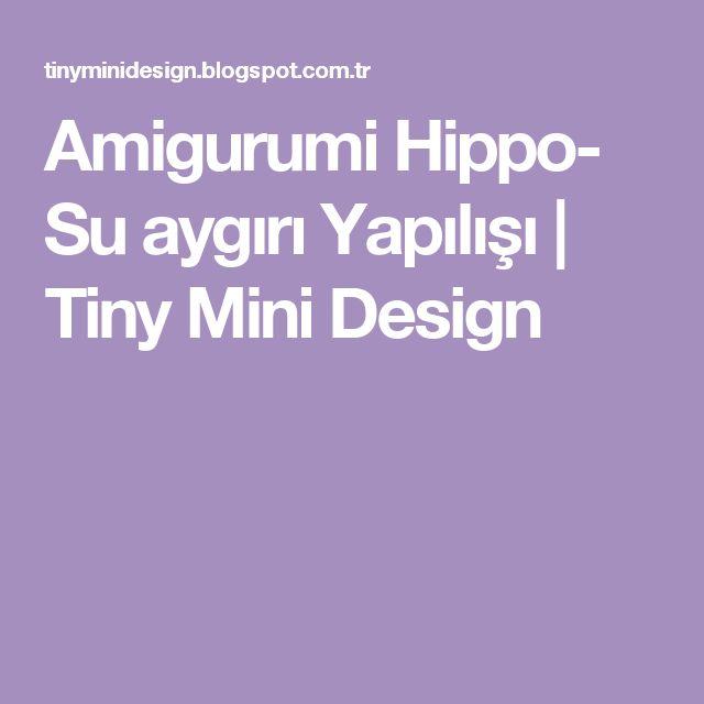 Amigurumi Hippo- Su aygırı Yapılışı         |          Tiny Mini Design