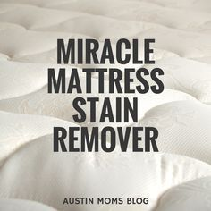 Austin Moms Blog co-founder Vanessa Barry reveals the formula of a miracle mattress stain remover. It will change your mattress' life.