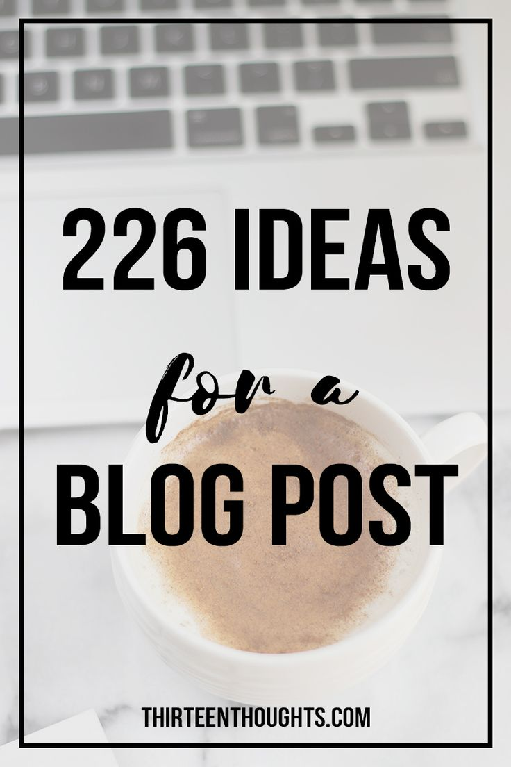 226 Ideas for a blog post; blog post ideas; ideas for a blog post; what to write about; lifestyle blog post ideas; ideas for lifestyle bloggers; blogging ideas; ideas for a blog; Blog post ideas | Lifestyle blog ideas | blogging | blogging tips | blog ideas | blog post ideas |  via @Paula13t