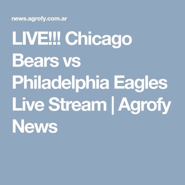 LIVE!!! Chicago Bears vs Philadelphia Eagles Live Stream | Agrofy News