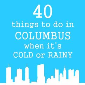 Alley's Recipe Book: 40 Things to do in Columbus when it's Cold or Rainy...or even when it's not.  Not geared toward kids.