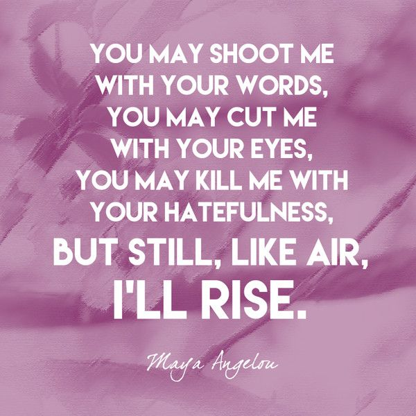 best still i rise poem ideas still i rise a   you shoot me your words you cut me your eyes