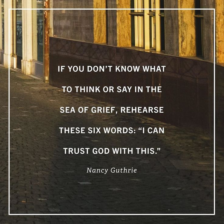 """""""When the grief is fresh and intense we might take some wild ideas for a test drive but to move toward healing and return to joy requires that we press this one idea deeply into our souls until it begins to impact us at the level of our feelings: 'I can trust God with this.' 'I can trust God with this' has all kinds of implications that bring peace in the midst of griefs chaotic thoughts and emotions. It means: I can trust God with the timing of my loved ones death. I can trust God with the"""