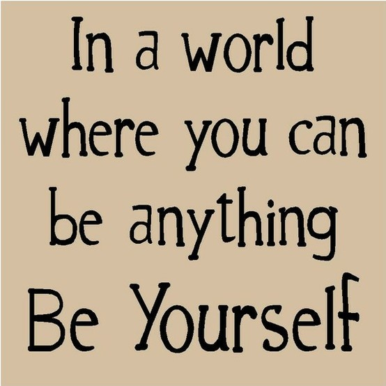 In a world where you can be anything, be yourself. #quote22