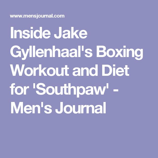 Inside Jake Gyllenhaal's Boxing Workout and Diet for 'Southpaw' - Men's Journal