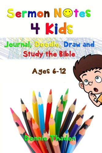 Sermon Notes 4 Kids: Journal, Doodle, Draw and Study the Bible
